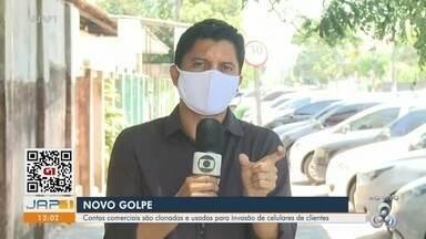 Golpe: contas comerciais são clonadas e usadas para invadir celulares de clientes no Amapá - Golpe: contas comerciais são clonadas e usadas para invadir celulares de clientes no Amapá