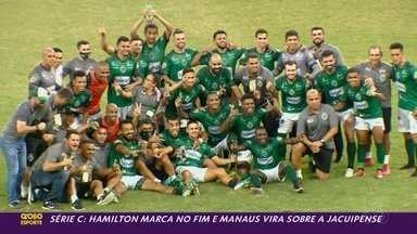 Série C: Hamilton marca no fim e Manaus vira sobre a Jacuipense - Série C: Hamilton marca no fim e Manaus vira sobre a Jacuipense