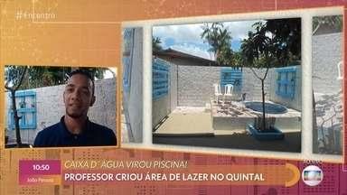 Professor transforma caixa d´água em piscina no quintal de sua casa - Diego conta que pesquisou muito para criar área de lazer com 1800 reais