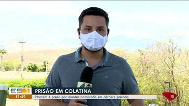 Homem é preso por manter namorada em cárcere privado em Colatina, ES - Confira na reportagem.