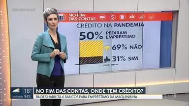 No Fim das Contas, BNDES habilitou 6 bancos para crédito baseado em vendas pela maquininha - Microempreendedor individual reclama que não consegue empréstimo e Sebrae ajuda a avaliar se é o melhor para o negócio, como conta a repórter de Economia, Mônica Carvalho.