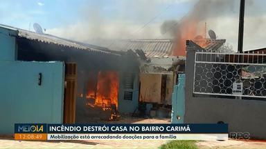 Incêndio destrói casa no bairro Carimã - Mobilização está arrecadando doações para a família.