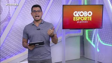 Veja a íntegra do Globo Esporte Pará desta quinta-feira, dia 19 - Veja a íntegra do Globo Esporte Pará desta quinta-feira, dia 19