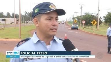Policial investigado na Máfia do Cigarros é preso com centenas de eletrônicos na fronteira - Policial investigado na Máfia do Cigarros é preso com centenas de eletrônicos na fronteira
