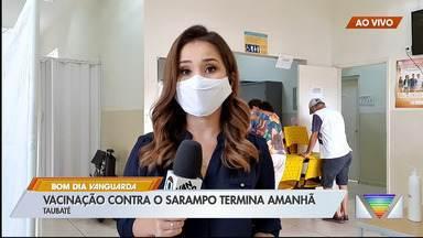 Vacinação contra o sarampo termina nesta sexta em Taubaté - Apenas 18 mil pessoas foram vacinadas.