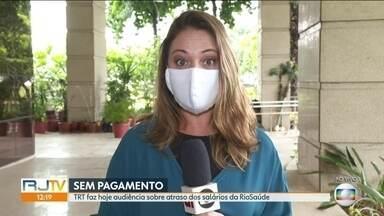 Audiência no TRT vai decidir sobre pagamento de salários atrasados na saúde - 16 mil profissionais da Riosaúde estão com salários de novembro atrasados