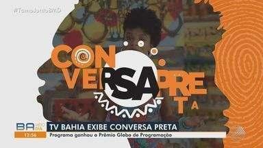 Programa Conversa Preta exibe edição especial nesta sábado; confira - Edição do programa recebeu premiação da Rede Globo.