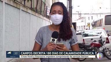 Crises fiscal e financeira impedem cumprimento de serviços básicos em Campos - Prefeitura decretou 180 dias de calamidade pública.