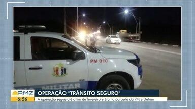 Operação 'Trânsito Seguro' - A operação segue até o fim de fevereiro e é uma parceria da PM e Detran.