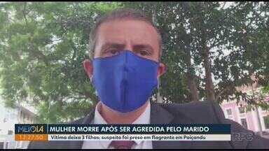 Mulher morre após ser agredida pelo marido no Paraná - Vítima deixa 3 filhas; suspeito foi preso em flagrante em Paiçandu.