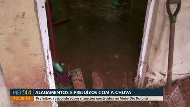 Prefeitura explica o que será feito após Meio-Dia Paraná mostrar prejuízos com alagamentos - Equipe da RPC mostrou uma casa no Jardim Universitário e outra moradora mandou um vídeo da cada dela no Jardim Califórnia.