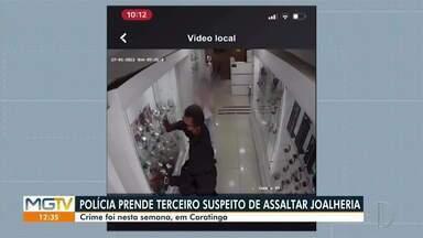 Terceiro suspeito de roubo à joalheria em Caratinga é preso - Crime foi nesta semana.