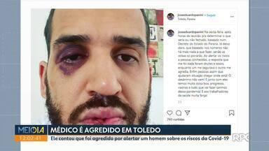 Médico é agredido em Toledo por alertar homem sobre riscos da Covid-19 - Ele registrou boletim de ocorrência.