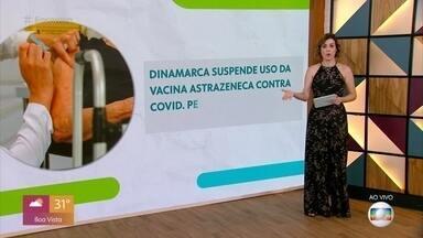 Dinamarca suspende uso da vacina Astrazeneca - No Brasil não foi detectado nenhum problema com a vacina. Pesquisa americana mostra perigo da Covid-19 em adolescentes e jovens adultos. Variante encontrada no Reino Unido é 64% mais letal que as demais cepas