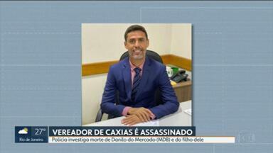 Polícia investiga a morte de vereador de Duque de Caxias - Danilo do Mercado (MDB) foi morto a tiros junto com o filho. Quem assume a cadeira dele na Câmara é a suplente Daniela Costa (MDB), filha do traficante Fernandinho Beira-Mar.