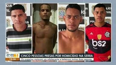 Cinco suspeitos são presos por homicídio na Serra, ES - Veja o vídeo.
