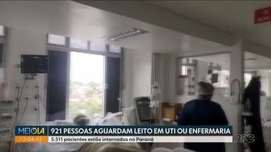 921 pessoas aguardam vaga em leitos de UTI ou enfermaria - 5.511 pacientes estão internados no Paraná.
