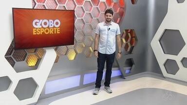 Veja a íntegra do Globo Esporte AM desta quinta-feira, dia 1º - Apresentação de Thiago Guedes