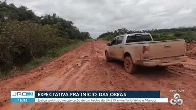 """Expectativa para início de obra num trecho BR-319 - Justiça autorizou recuperação de um trecho da BR 319 entre Porto Velho e Manaus. Autorização não é para o chamado """"trecho do meio""""."""