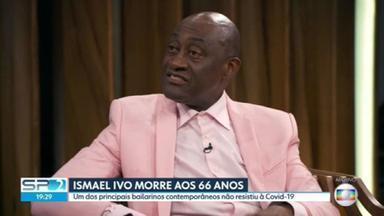 Bailarino e coreógrafo Ismael Ivo morre aos 66 anos - Ismael despontou nos palcos no auge da dança contemporânea de São Paulo, nos anos 1970. O menino pobre que saiu da zona leste da capital para conquistar o mundo foi silenciado pela covid.