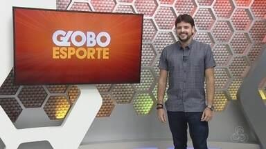 Veja a íntegra do Globo Esporte AM desta sexta-feira, dia 16 - Programa é apresentado por Thiago Guedes