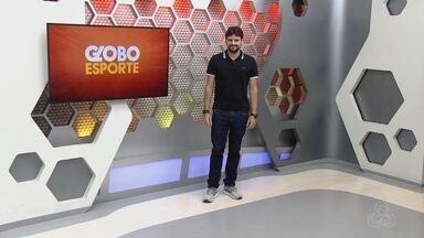 Veja a íntegra do Globo Esporte AM deste sábado, dia 17 - Apresentação de Thiago Guedes