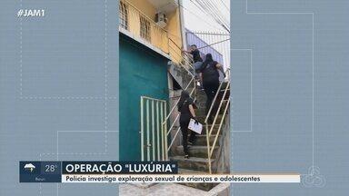 No AM, operação 'Luxúria' investiga exploração sexual de crianças e adolescentes - No AM, operação 'Luxúria' investiga exploração sexual de crianças e adolescentes.