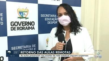 Aulas remotas retornam em Roraima - As aulas presenciais nas escolas da rede estadual seguem suspensas.