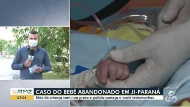 Mãe de bebê abandonado continua presa e polícia começa a ouvir testemunhas em Ji-Paraná - Bebê foi encontrado 24 horas depois do abandono.