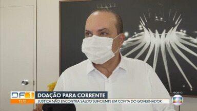 Justiça não encontra saldo suficiente em conta indicada por Ibaneis para bloqueio de bens - Com isso, outra conta do governador precisou ser bloqueada. Processo é referente à doação de bens para a cidade de Corrente, no Piauí.
