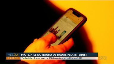 Veja como evitar que seus dados sejam roubados na internet - Em Curitiba, foram mais de 3500 registros na polícia em 2021.