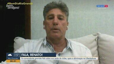 """Renato fala sobre sua saída do clube, após a eliminação na Libertadores - Ex-comandante gremista concedeu entrevista ao """"Bem, Amigos"""" desta segunda-feira."""