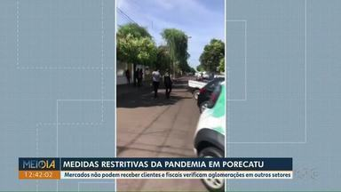 Porecatu fiscaliza cumprimento das medidas restritivas da pandemia na cidade - Mercados não podem receber clientes e fiscais verificam aglomerações em outros setores.