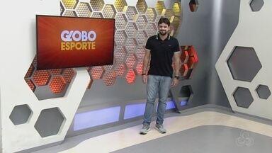 Veja a íntegra do Globo Esporte AM desta terça-feira, dia 25 - Apresentação de Thiago Guedes