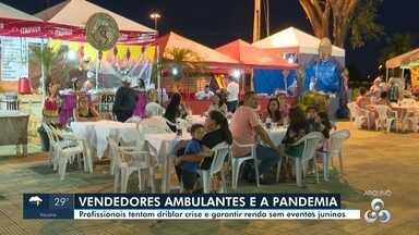 Sem festas juninas por conta da pandemia, ambulantes sofrem impacto financeiro - Profissionais tentam driblar crise e garantir renda sem eventos juninos.