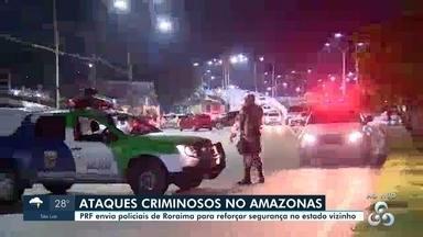 PRF envia policiais de Roraima para reforçar segurança no Amazonas - Estado registra ataques criminosos em Manaus e cidades do interior.