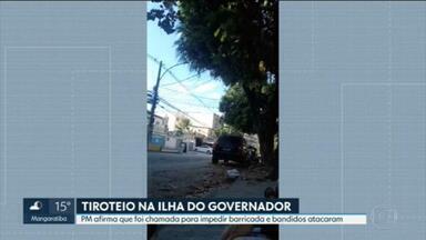 Tiroteios assustam na Ilha do Governador - Polícia Militar afirma que foi chamada para impedir montagem de barricada na rua. Mas, ao chegarem, os policiais foram atacados e revidaram.