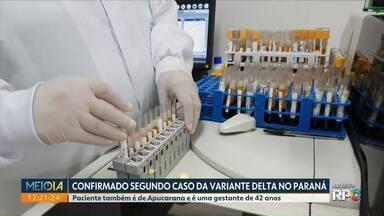 Confirmado o 2º caso da variante Delta no Paraná - Paciente também é de Apucarana e é uma gestante de 42 anos.