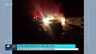 Homem é atropelado na BR-040 em Carandaí; com o impacto carro pegou fogo - Quatro ocupantes do veículo foram para o hospital. O motorista não precisou de atendimento.