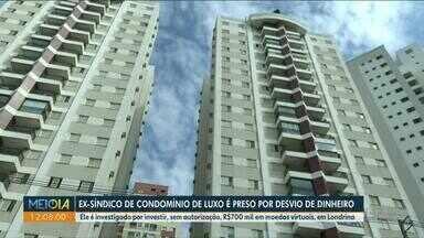 Ex-síndico de condomínio de luxo é preso por desvio de dinheiro - Ele é investigado por investir R$700 mil em moedas virtuais em Londrina.