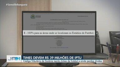 Código Tributário de Goiânia isenta IPTU de clubes de futebol e perdoa dívidas - Times devem R$ 39 milhões do imposto.