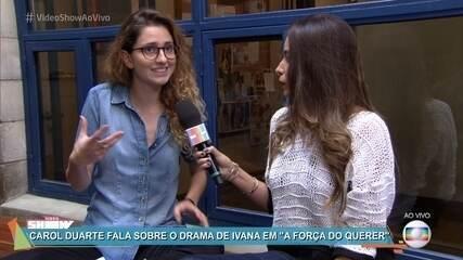 Carol Duarte comenta o conflito de Ivana com seu próprio corpo