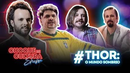 Choque de Cultura Show: 'Thor: O Mundo Sombrio' - Programa estendido