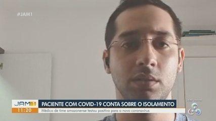 Médico de time amazonense com covid-19 fala sobre o isolamento