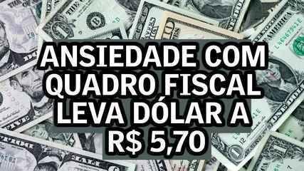 Ansiedade com quadro fiscal leva dólar a R$ 5,70