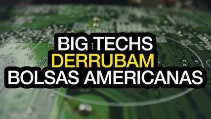 Big Techs derrubam bolsas americanas