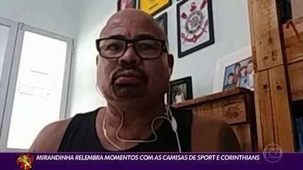 Mirandinha relembra momentos com as camisas de Sport e Corinthians