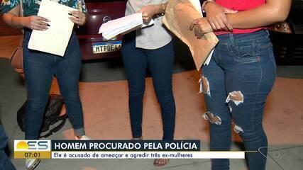 Homem é procurado por ameaçar e agredir três ex-mulheres no ES