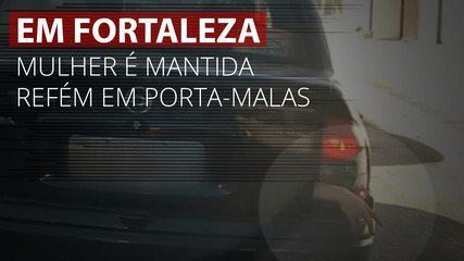 VÍDEO: Mulher é mantida refém em porta-malas de carros em Fortaleza