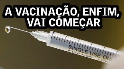 A vacinação, enfim, vai começar